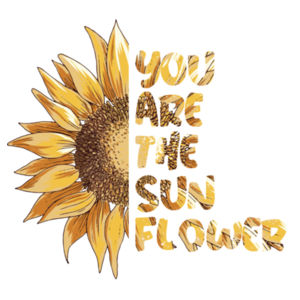 You Are The Sunflower Design